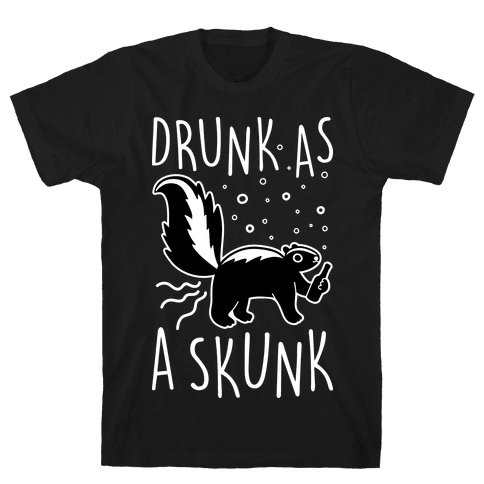 Drunk As A Skunk Mens T-Shirt