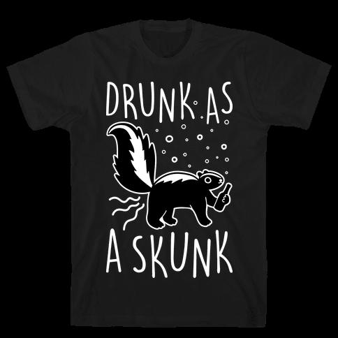 Drunk As A Skunk Mens/Unisex T-Shirt