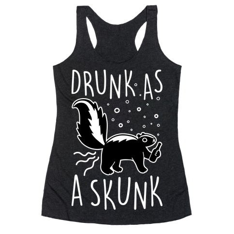 Drunk As A Skunk Racerback Tank Top