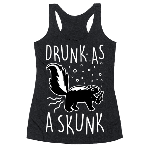 Drunk As A Skunk Racerback Tank Top