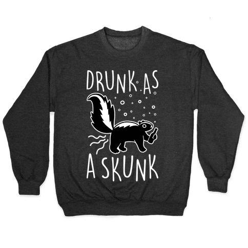 Drunk As A Skunk Pullover