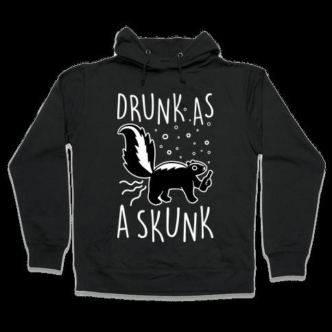 Drunk As A Skunk Hooded Sweatshirt