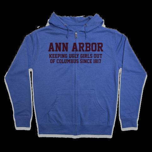 Ann Arbor Keeping Ugly Girls Out Of Columbus Zip Hoodie