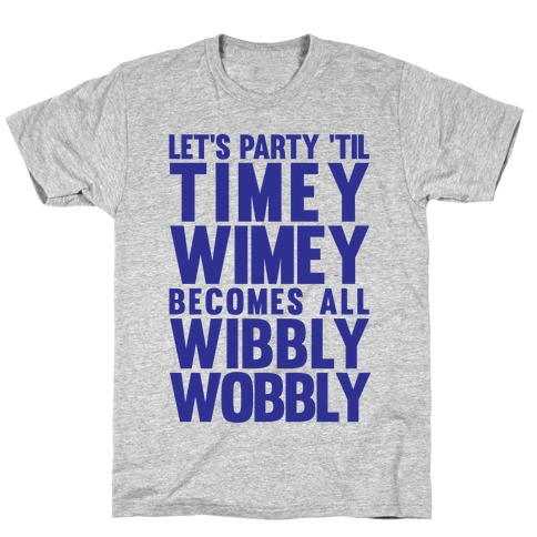 Let's Party 'Til The Timey Wimey Become All Wibbly Wobbly T-Shirt