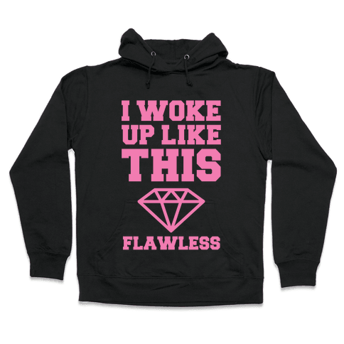 I WOKE UP LIKE THIS FLAWLESS Hooded Sweatshirt