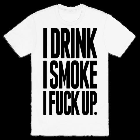 I Drink I Smoke I F*** Up Mens T-Shirt