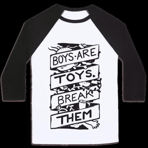 Boys Are Toys Break Them Baseball Tee