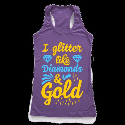 I Glitter Like Diamonds and Gold Racerback Tank Top