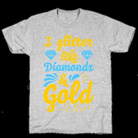 I Glitter Like Diamonds and Gold Mens T-Shirt