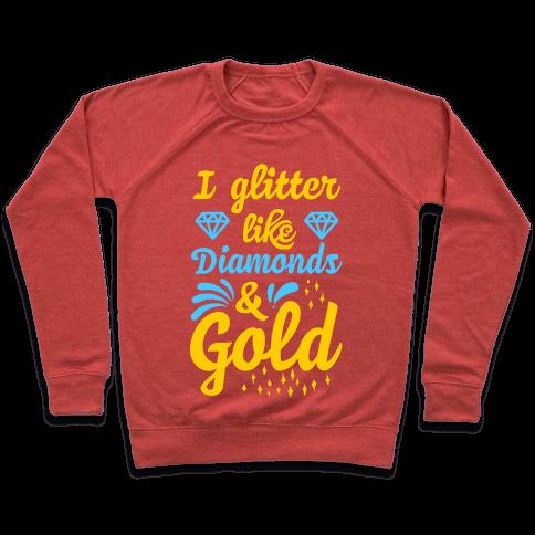 I Glitter Like Diamonds and Gold Pullover
