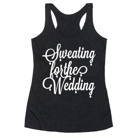 Sweating for the Wedding Racerback Tank Top