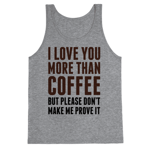 I Love You More Than Coffee Tank Top