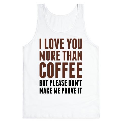 I Love You More Than Coffee Tank Top