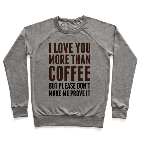 I Love You More Than Coffee Pullover