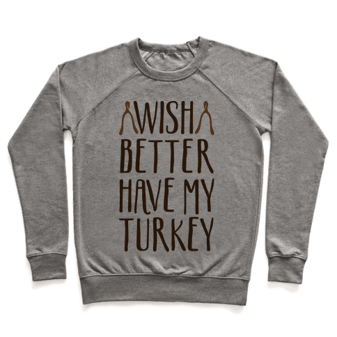 Wish Better Have My Turkey Pullover
