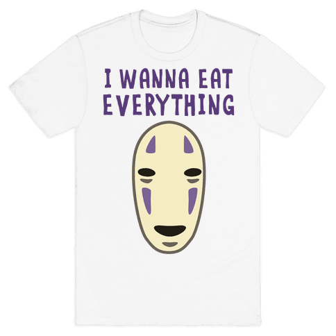 I Wanna Eat Everything Mens T-Shirt