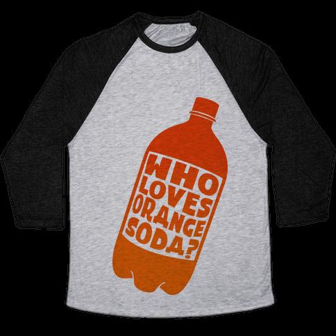 Who Loves Orange Soda ( Half 1 ) Baseball Tee