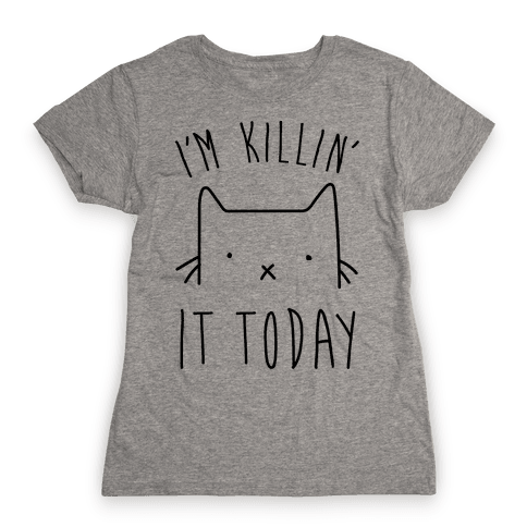 I'm Killin' It Today Womens T-Shirt