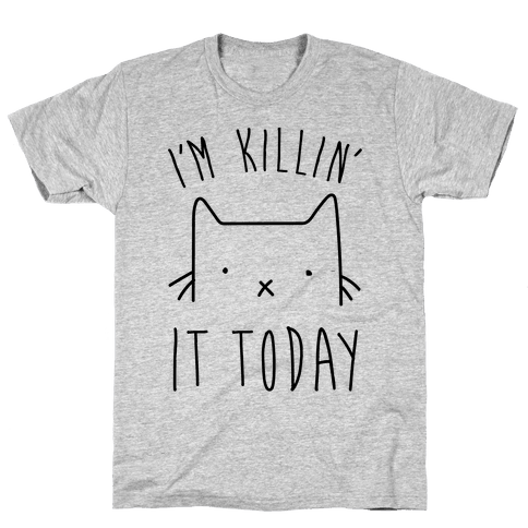 I'm Killin' It Today Mens T-Shirt