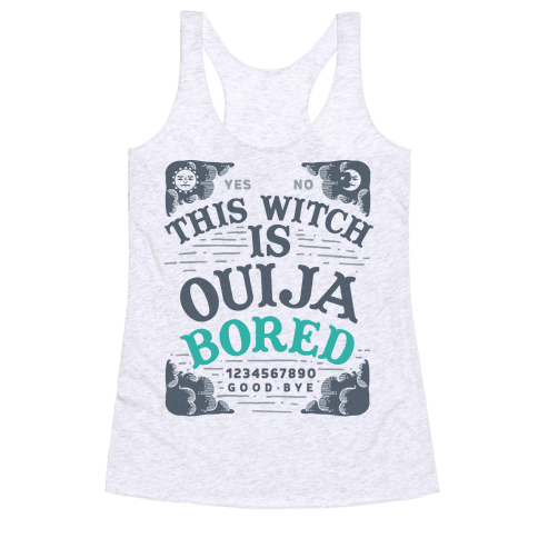 This Witch is Ouija Bored Racerback Tank Top
