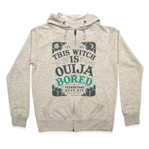 This Witch is Ouija Bored Zip Hoodie