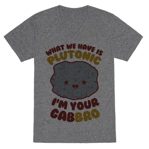 What We Have Is Plutonic I'm Your Gabbro V-Neck Tee Shirt