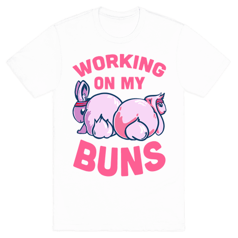 Working on My Buns! Mens T-Shirt