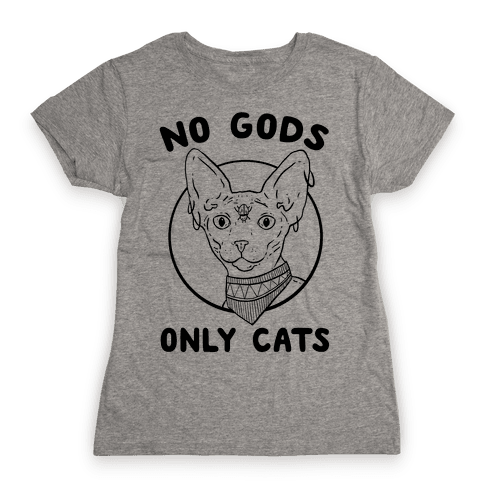 No Gods Only Cats Womens T-Shirt