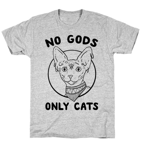 No Gods Only Cats T-Shirt