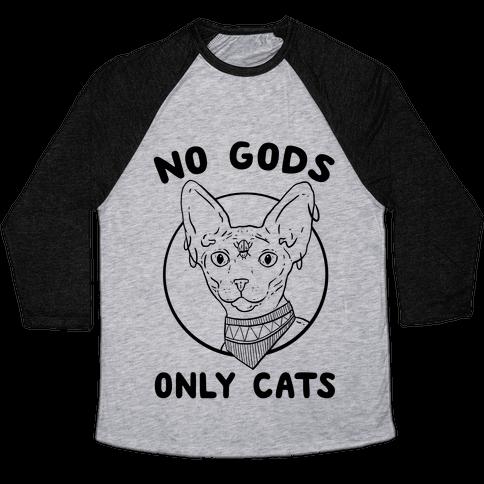 No Gods Only Cats Baseball Tee