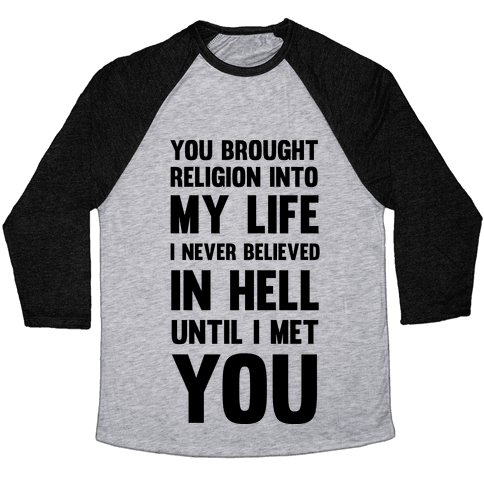You Brought Religion Into My Life Baseball Tee