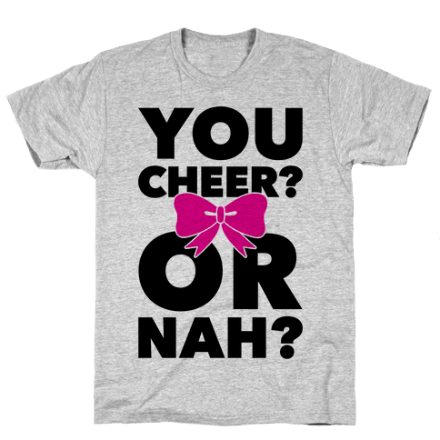 You Cheer? Or Nah? Mens T-Shirt