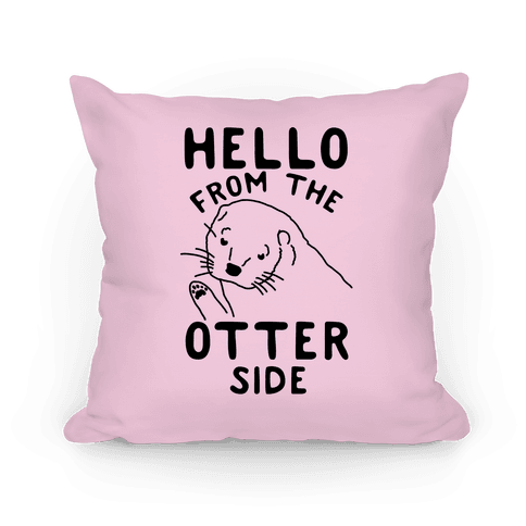 Hello From The Otter Side Pillow