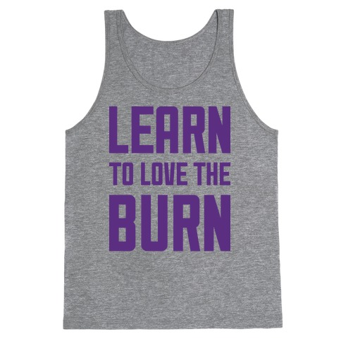 Learn to Love the Burn Tank Top