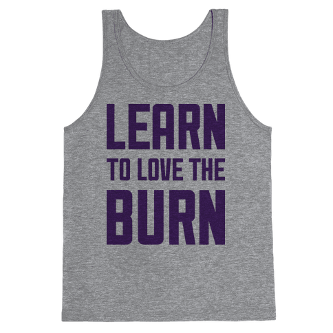 Learn to Love the Burn Tank Top