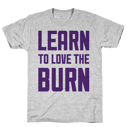 Learn to Love the Burn Mens T-Shirt