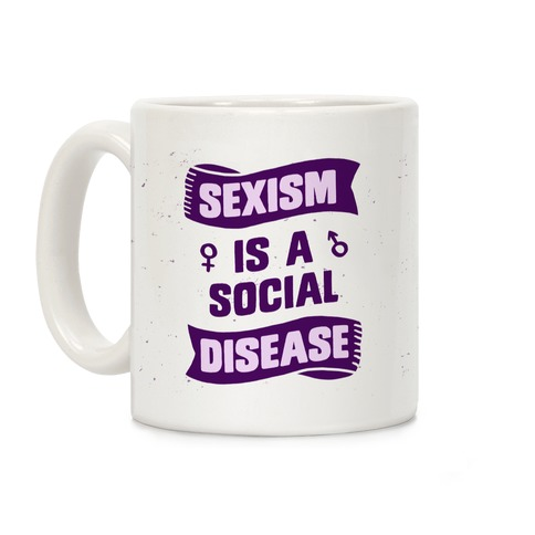 Sexism Is A Social Disease Coffee Mug