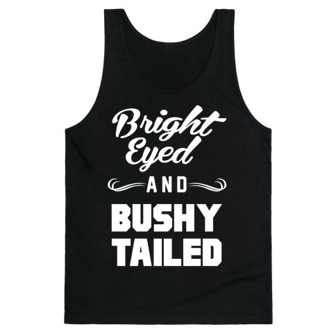 Bright Eyed and Bushy Tailed Tank Top