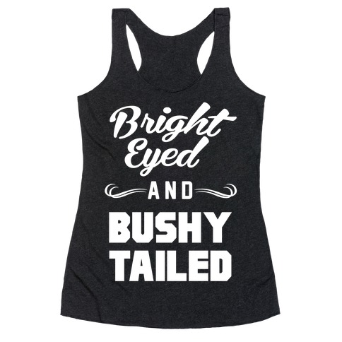 Bright Eyed and Bushy Tailed Racerback Tank Top