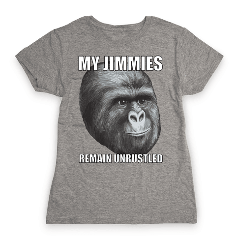 My Jimmies Remain Unrustled Womens T-Shirt
