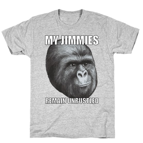 My Jimmies Remain Unrustled T-Shirt