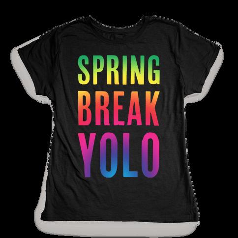 Spring Break Yolo Womens T-Shirt