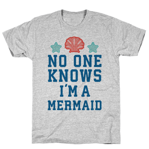 No One Knows I'm A Mermaid Mens T-Shirt