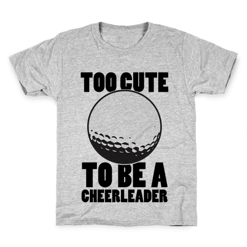 Too Cute To Be a Cheerleader (Golf) Kids T-Shirt