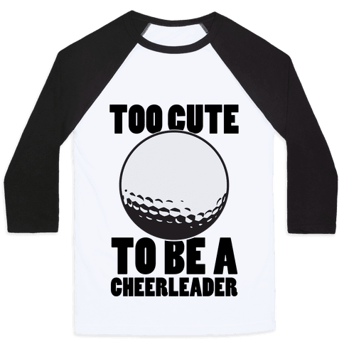Too Cute To Be a Cheerleader (Golf) Baseball Tee