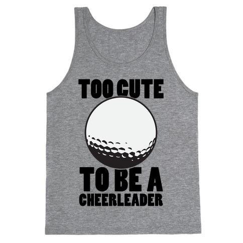Too Cute To Be a Cheerleader (Golf) Tank Top