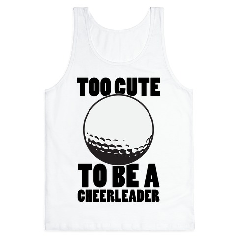 Too Cute To Be a Cheerleader (Golf) Tank Top