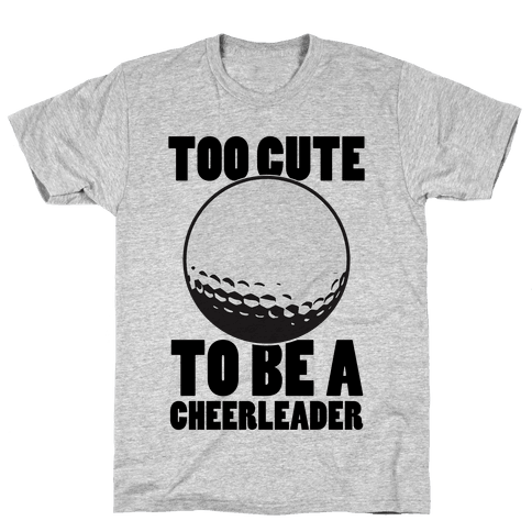 Too Cute To Be a Cheerleader (Golf) Mens T-Shirt