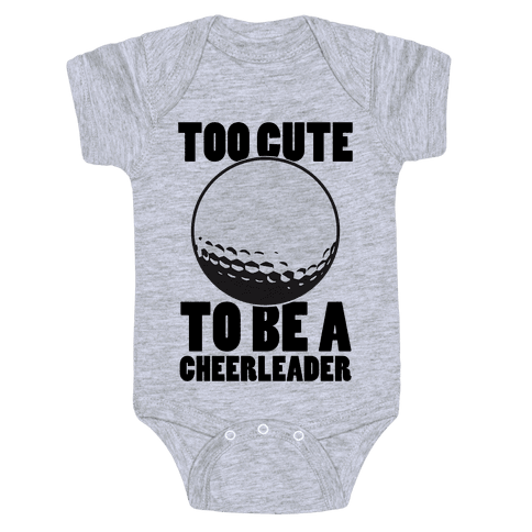 Too Cute To Be a Cheerleader (Golf) Baby Onesy