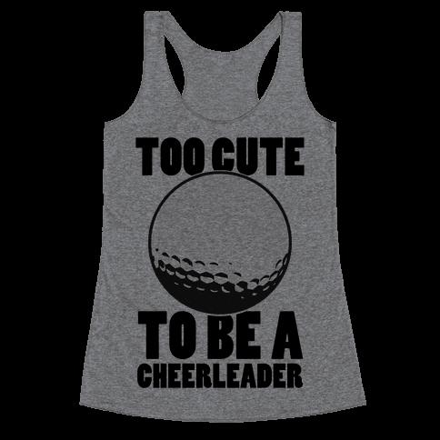 Too Cute To Be a Cheerleader (Golf) Racerback Tank Top